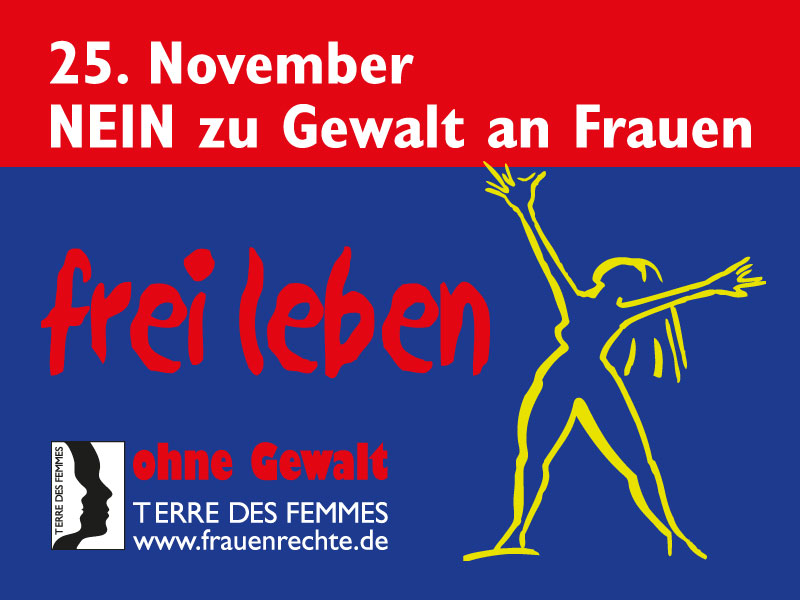 25. November: Nein zu Gewalt an Frauen. Motiv: © Terres des Femmes
